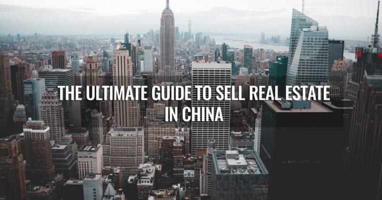 Le guide ultime pour vendre de l'immobilier en chine
