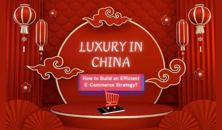 Marque de luxe en Chine: Mettre au point une stratégie e-commerce efficace